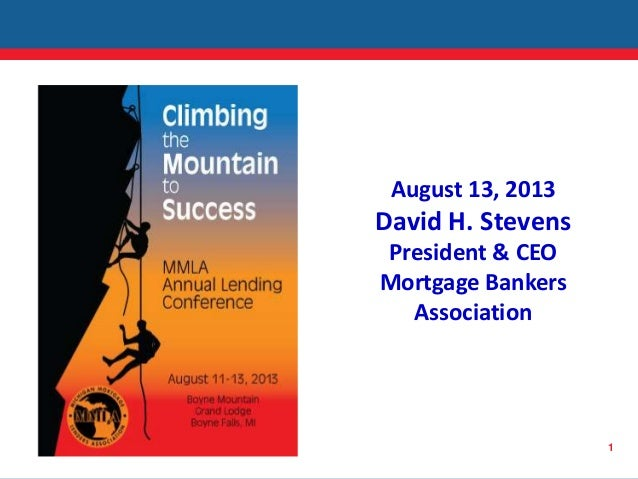 1 August 13, 2013 David H. Stevens President & CEO Mortgage Bankers Association