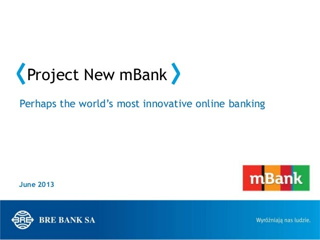 Project New mBank June 2013 Perhaps the world's most innovative online banking