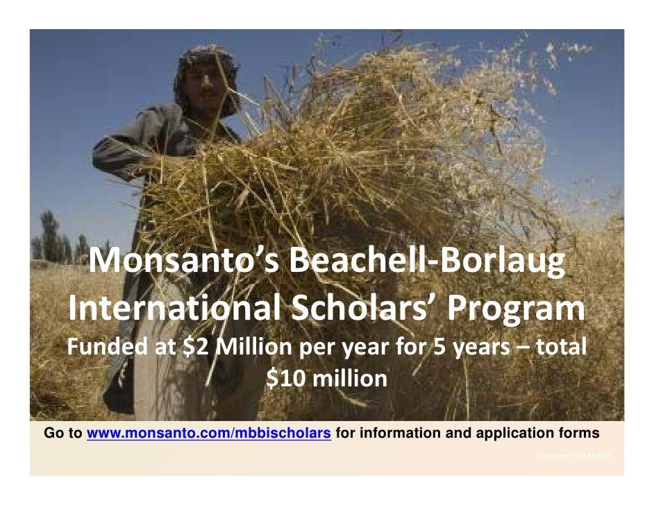 Monsanto'sBeachell‐Borlaug   InternationalScholars'Program  Fundedat$2Millionperyearfor5years– total  Funded...