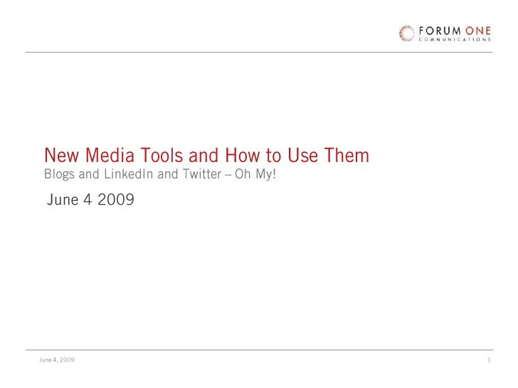 New Media Tools and How to Use ThemBlogs and LinkedIn and Twitter – Oh My!<br />June 4 2009<br />
