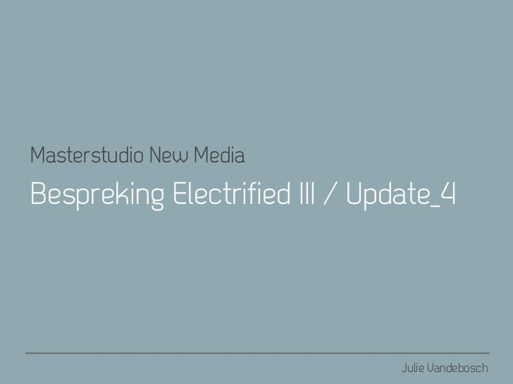 Masterstudio New MediaBespreking Electrified III / Update_4                                Julie Vandebosch