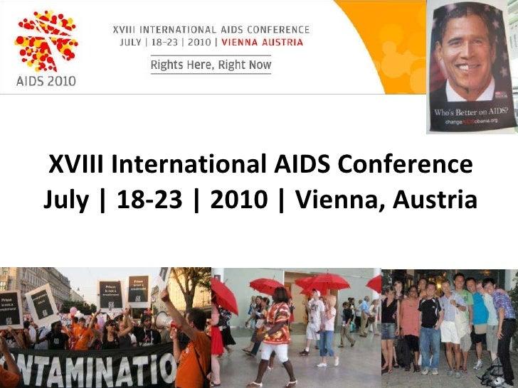 XVIII International AIDS Conference July | 18-23 | 2010 | Vienna, Austria