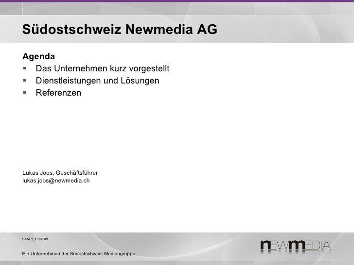 Südostschweiz Newmedia AG <ul><li>Agenda </li></ul><ul><li>Das Unternehmen kurz vorgestellt </li></ul><ul><li>Dienstleistu...