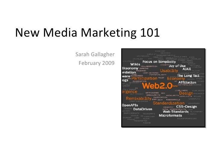 New Media Marketing 101 Sarah Gallagher February 2009