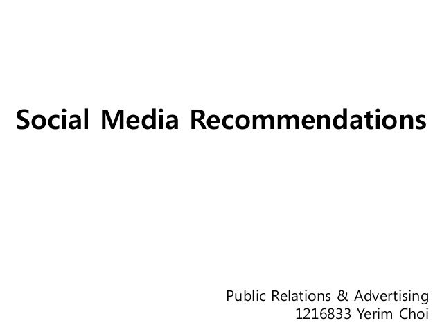 Social Media Recommendations  Public Relations & Advertising 1216833 Yerim Choi