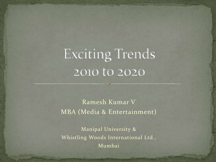 Ramesh Kumar V<br />MBA (Media & Entertainment)<br />Manipal University & <br />Whistling Woods International Ltd.,<br />M...