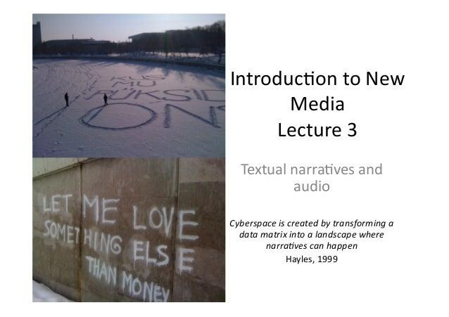 Introduc)ontoNew Media Lecture3 Textualnarra)vesand audio Cyberspaceiscreatedbytransforminga datamatrixi...