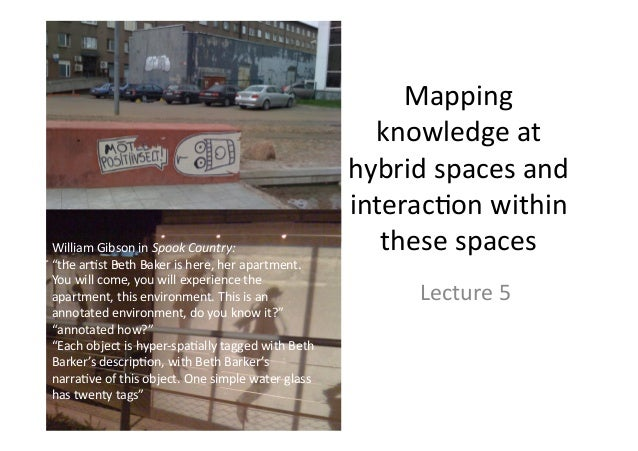 """Mapping knowledgeat hybridspacesand interac5onwithin thesespaces Lecture5 WilliamGibsoninSpookCountry: """"t..."""