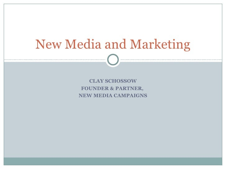 CLAY SCHOSSOW FOUNDER & PARTNER,  NEW MEDIA CAMPAIGNS New Media and Marketing