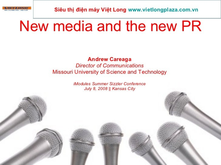 New media and the new PR Andrew Careaga Director of Communications Missouri University of Science and Technology iModules ...