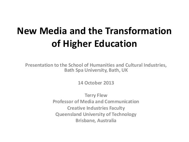 New Media and the Transformation of Higher Education Presentation to the School of Humanities and Cultural Industries, Bat...
