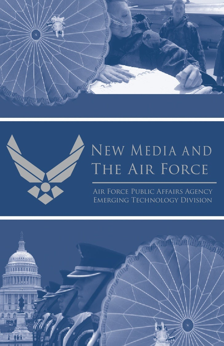New Media and The Air Force Air Force Public Affairs Agency Emerging Technology Division