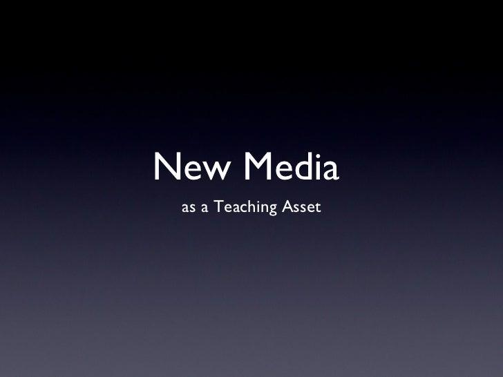 New Media  <ul><li>as a Teaching Asset </li></ul>