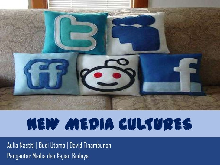 NEW MEDIA CULTURES<br />AuliaNastiti | Budi Utomo | David Tinambunan<br />Pengantar Media danKajianBudaya<br />