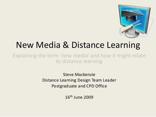 New Media & Distance Learning Explaining the term 'new media' and how it might relate to distance learning . Steve Mackenz...
