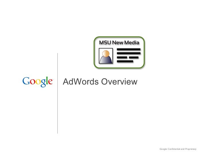 AdWords Overview                   Google Confidential and Proprietary