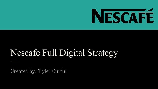 Nescafe Full Digital Strategy Created by: Tyler Curtis