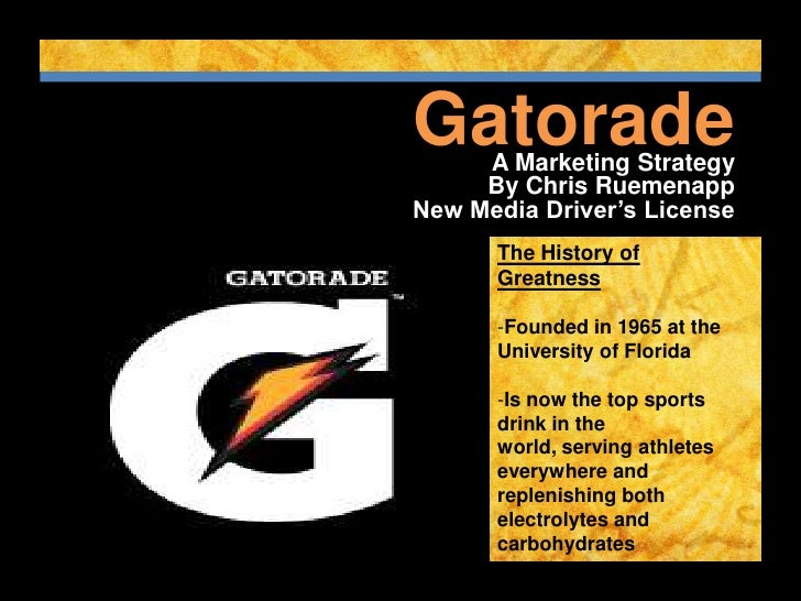 Gatorade     A Marketing Strategy     By Chris RuemenappNew Media Driver's License      The History of      Greatness     ...