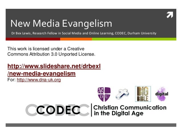 New Media EvangelismDr Bex Lewis, Research Fellow in Social Media and Online Learning, CODEC, Durham UniversityThis work ...