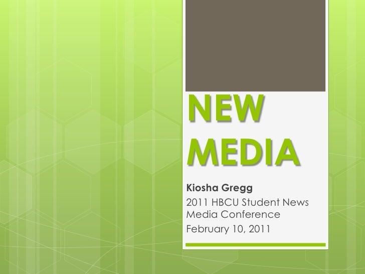 NEW MEDIA<br />Kiosha Gregg <br />2011 HBCU Student News Media Conference <br />February 10, 2011 <br />