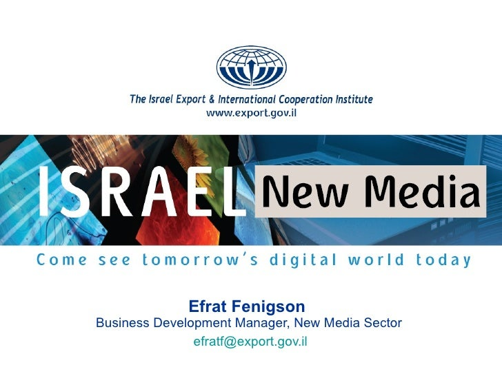 Efrat Fenigson   Business Development Manager, New Media Sector [email_address]
