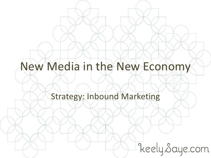 New Media in the New Economy     Strategy: Inbound Marketing