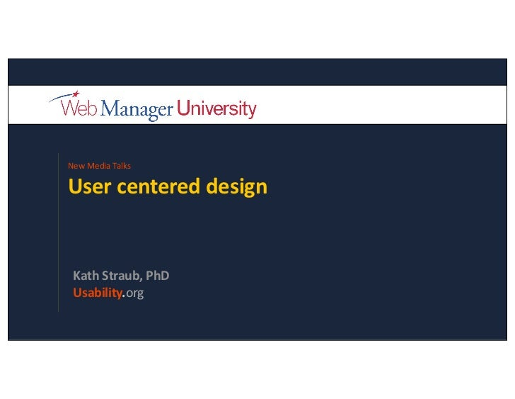 New  Media  Talks  User  centered  design    Kath  Straub,  PhD  Usability.org