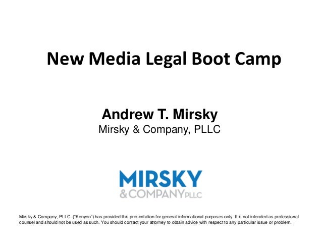 New Media Legal Boot Camp                                         Andrew T. Mirsky                                       M...