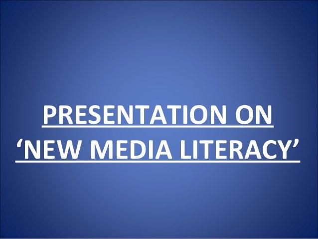 PRESENTATION ON'NEW MEDIA LITERACY'