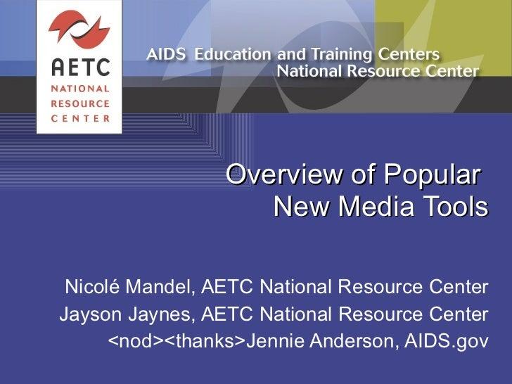 Overview of Popular  New Media Tools Nicolé Mandel, AETC National Resource Center Jayson Jaynes, AETC National Resource Ce...