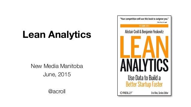 Lean Analytics New Media Manitoba June, 2015 @acroll