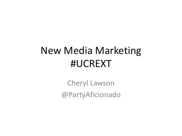New Media Marketing #UCREXT Cheryl Lawson @PartyAficionado