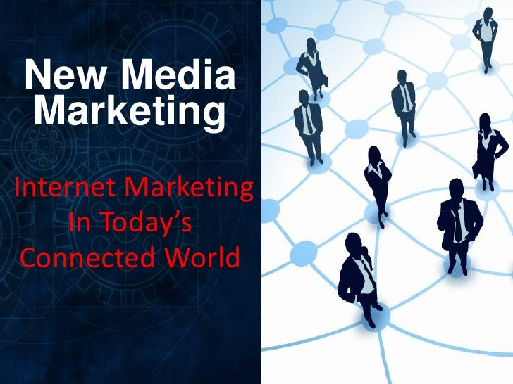 New Media Marketing Internet Marketing     In Today's  Connected World