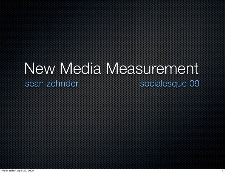New Media Measurement                   sean zehnder   socialesque 09     Wednesday, April 29, 2009                       ...