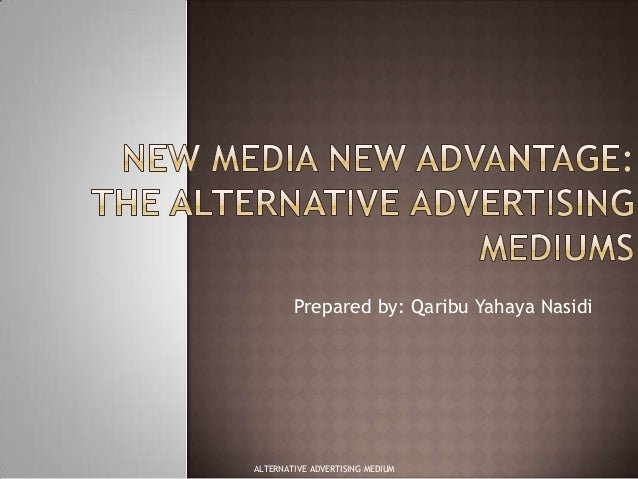Prepared by: Qaribu Yahaya Nasidi  ALTERNATIVE ADVERTISING MEDIUM