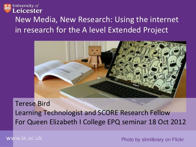 New Media, New Research: Using the internet  in research for the A level Extended Project  Terese Bird  Learning Technolog...