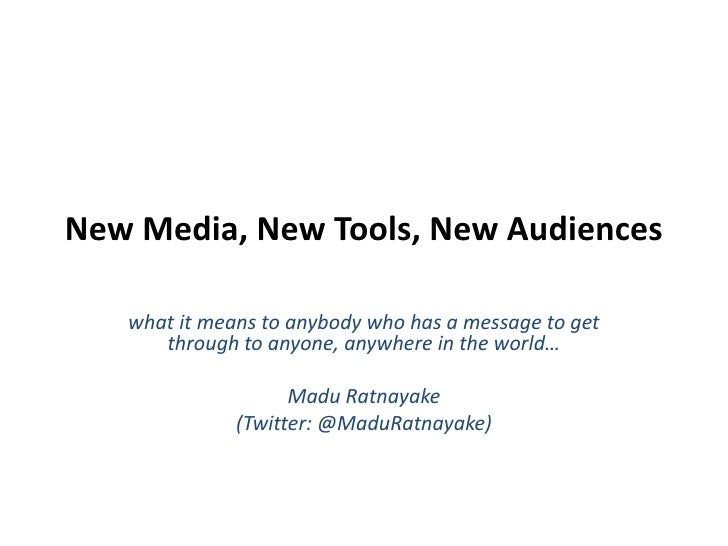 New Media, New Tools, New Audiences<br />what it means to anybody who has a message to get through to anyone, anywhere in ...