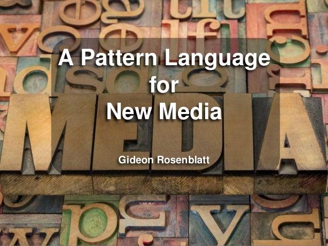 A Pattern Language  for  New Media  Gideon Rosenblatt