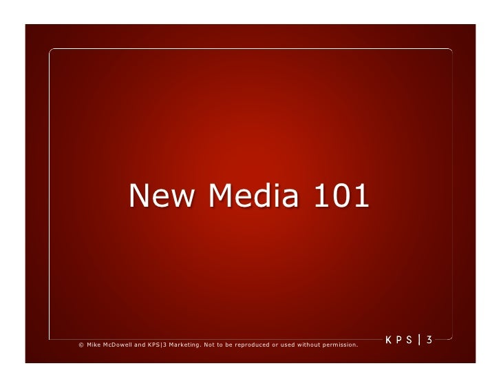 New Media 101    © Mike McDowell and KPS|3 Marketing. Not to be reproduced or used without permission.