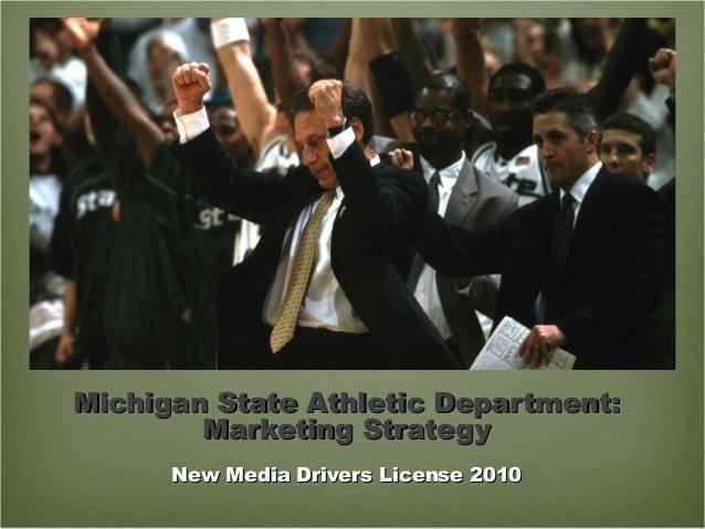Michigan State Athletic Department:Michigan State Athletic Department: Marketing StrategyMarketing Strategy New Media Driv...