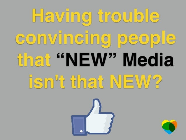 "Having trouble convincing people that ""NEW"" Media isn't that NEW?"