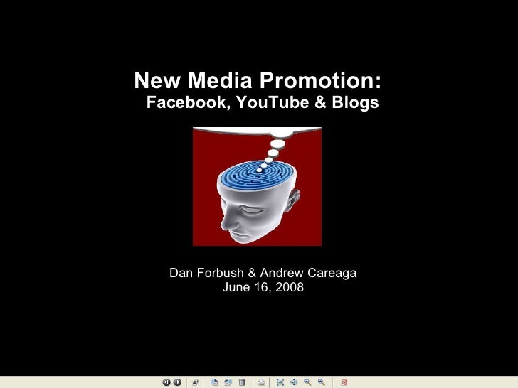 New Media Promotion:  Facebook, YouTube & Blogs Dan Forbush & Andrew Careaga June 16, 2008