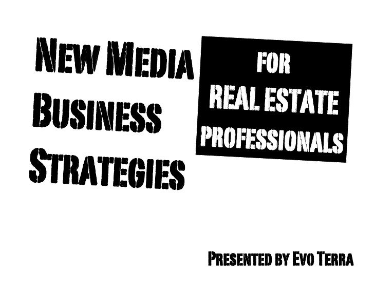 New Media for            REAL ESTATE Business profes                 sionals Strategies              Presented by Evo Terra
