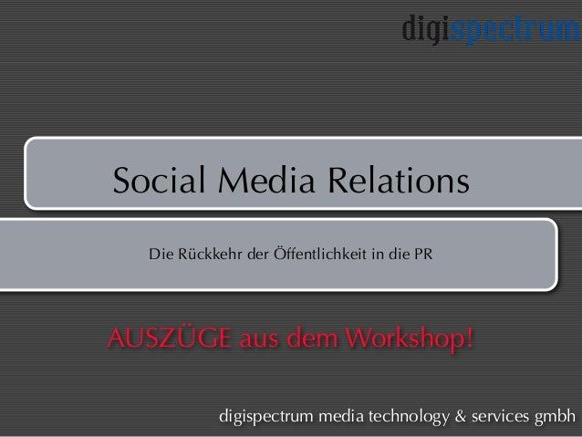 Social Media Relations Die Rückkehr der Öffentlichkeit in die PR digispectrum media technology & services gmbh AUSZÜGE aus...