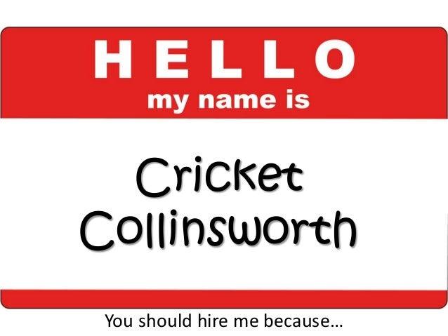 CricketCollinsworthYou should hire me because…