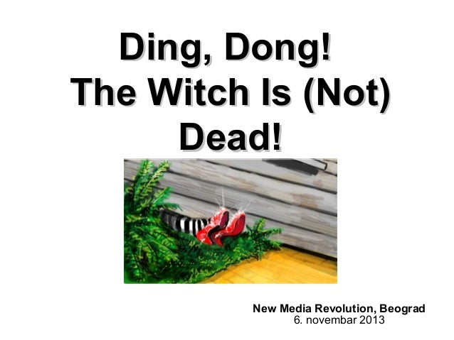 Ding, Dong! The Witch Is (Not) Dead!  New Media Revolution, Beograd 6. novembar 2013