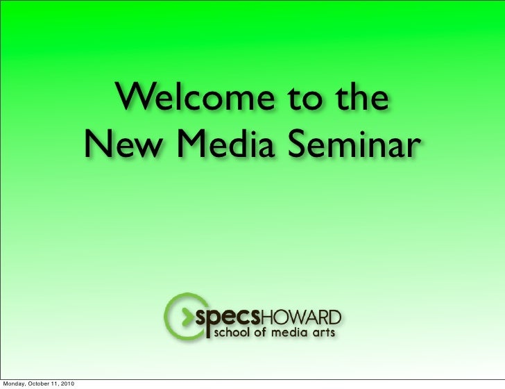 Welcome to the                            New Media Seminar     Monday, October 11, 2010