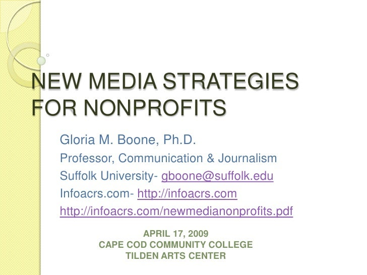 NEW MEDIA STRATEGIES FOR NONPROFITS<br />Gloria M. Boone, Ph.D.<br />Professor, Communication & Journalism<br />Suffolk Un...