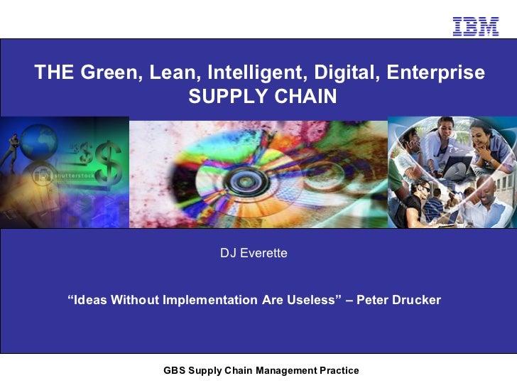 "THE Green, Lean, Intelligent, Digital, Enterprise              SUPPLY CHAIN                           DJ Everette   ""Ideas..."