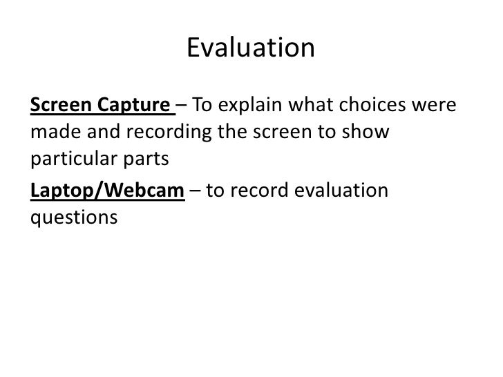 EvaluationScreen Capture – To explain what choices weremade and recording the screen to showparticular partsLaptop/Webcam ...